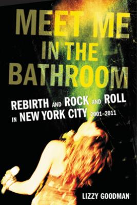 Meet Me in the Bathroom - Lizzy Goodman