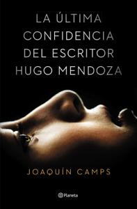 La última confidencia del escritor Hugo Mendoza - Joaquín Camps pdf download