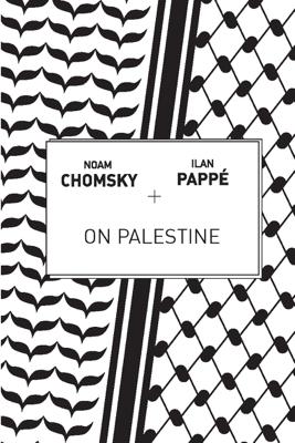 On Palestine - Noam Chomsky, Ilan Pappe & Frank Barat