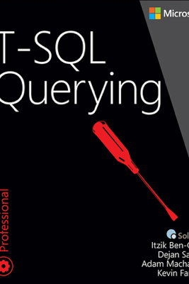 T-SQL Querying - Itzik Ben-Gan, Adam Machanic, Dejan Sarka & Kevin Farlee
