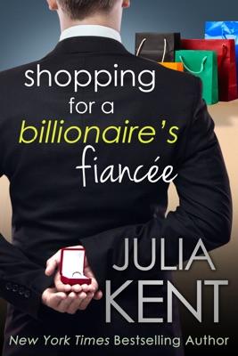 Shopping for a Billionaire's Fiancée - Julia Kent pdf download