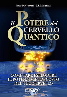 Il potere del cervello quantico - J.L. Marshall & Italo Pentimalli pdf download