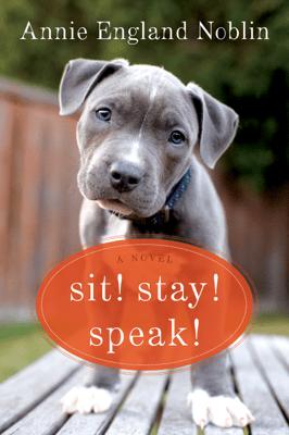 Sit! Stay! Speak! - Annie England Noblin pdf download