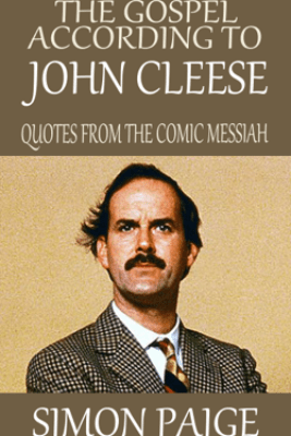 The Gospel According to John Cleese: Quotes from The Comic Messiah - Simon Paige