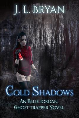 Cold Shadows (Ellie Jordan, Ghost Trapper Book 2) - JL Bryan