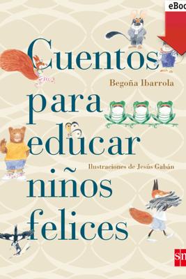 Cuentos para educar niños felices  - Jesús Gabán & Begoña Ibarrola