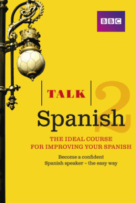 Talk Spanish 2 Enhanced eBook (with audio) - Learn Spanish with BBC Active - Inma Mcleish