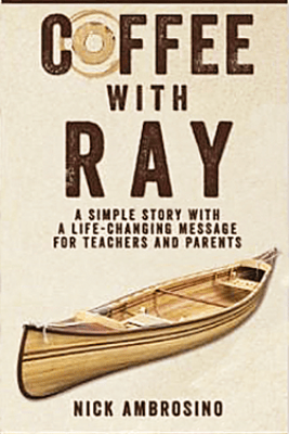 Coffee With Ray: A Simple Story With a Life Changing Message for Teachers and Parents. - Nick Ambrosino