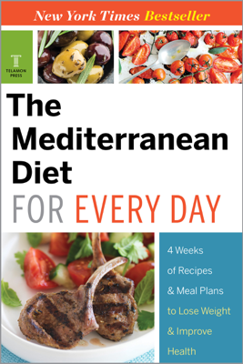 The Mediterranean Diet for Every Day: 4 Weeks of Recipes & Meal Plans to Lose Weight - Telamon Press