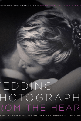 Wedding Photography from the Heart - Joe Buissink & Skip Cohen