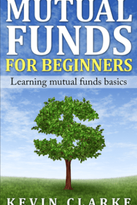 Mutual Funds for Beginners Learning Mutual Funds Basics - Kevin Clarke