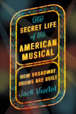 The Secret Life of the American Musical - Jack Viertel