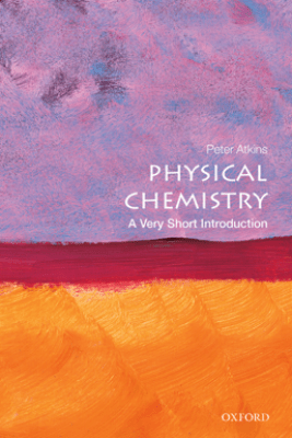 Physical Chemistry: A Very Short Introduction - Peter Atkins