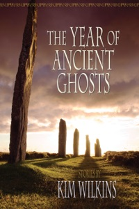 The Year of Ancient Ghosts - Kim Wilkins pdf download