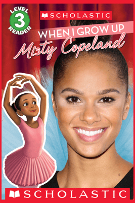 Scholastic Reader Level 3: When I Grow Up: Misty Copeland  - Lexi Ryals