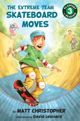 The Extreme Team: Skateboard Moves - Matt Christopher & David Leonard