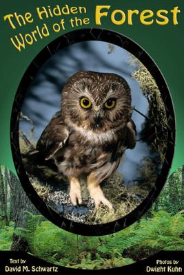 The Hidden World of the Forest - Dwight R. Kuhn & David M. Schwartz