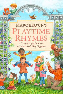 Marc Brown's Playtime Rhymes: A Treasury for Families to Learn and Play Together - Marc Brown