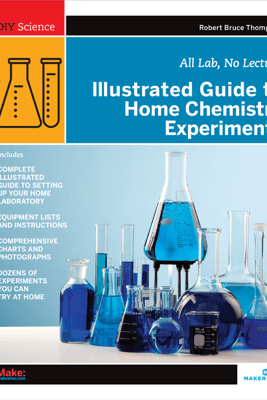 Illustrated Guide to Home Chemistry Experiments - Robert Bruce Thompson