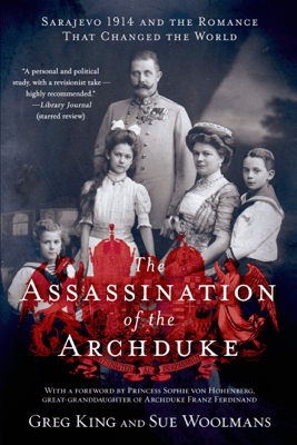 The Assassination of the Archduke - Greg King & Sue Woolmans