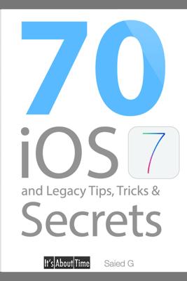 70 iOS 7 and Legacy Tips, Tricks & Secrets - Saied G