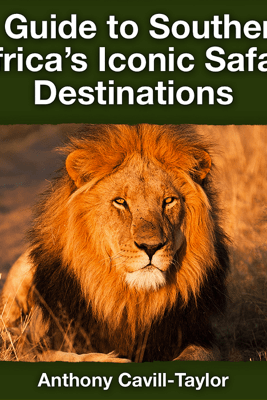 A Guide to Southern Africa's Iconic Safari Destinations - Anthony Cavill-Taylor