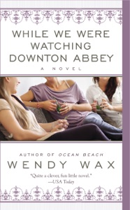While We Were Watching Downton Abbey - Wendy Wax pdf download