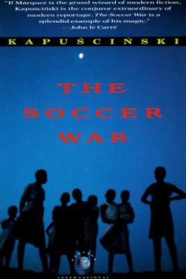 The Soccer War - Ryszard Kapuscinski