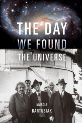 The Day We Found the Universe - Marcia Bartusiak
