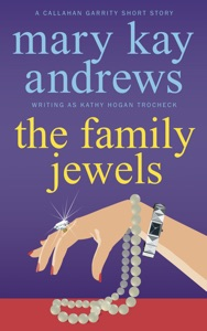 The Family Jewels (A Callahan Garrity Short Story) - Mary Kay Andrews & Kathy Hogan Trocheck pdf download