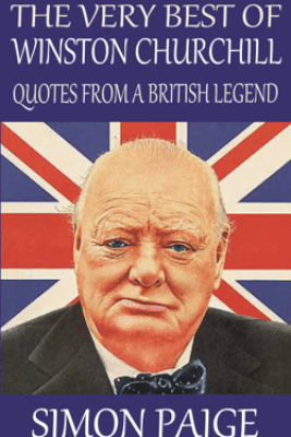 The Very Best of Winston Churchill: Quotes From a British Legend - Simon Paige