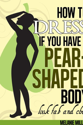 How to Dress if You Have a Pear Shaped Body Look Fab and Chic - Melanie Miller