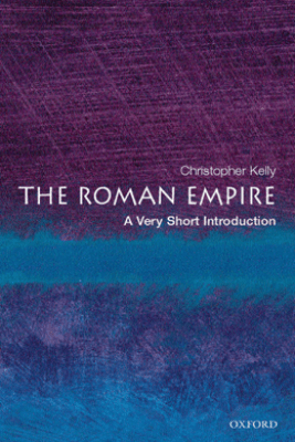 The Roman Empire: A Very Short Introduction - Christopher Kelly