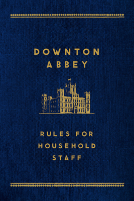 Downton Abbey: Rules for Household Staff - Carson
