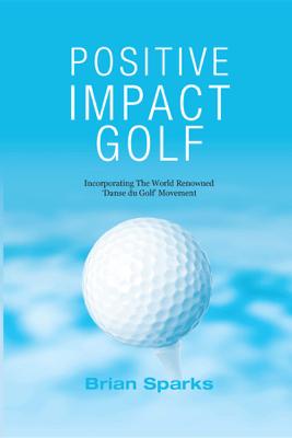 Positive Impact Golf - Brian Sparks