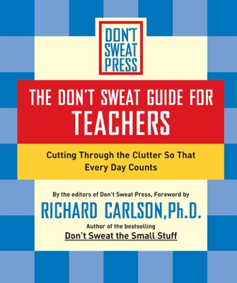 The Don't Sweat Guide for Teachers - Richard Carlson pdf download