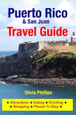Puerto Rico & San Juan Travel Guide - Olivia Phillips