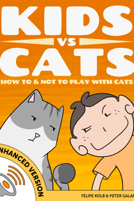 Kids vs Cats: How to & Not to Play with Cats (Enhanced Version) - Peter Galante & Felipe Kolb