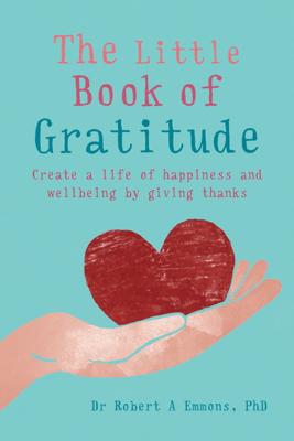 The Little Book of Gratitude - Robert Emmons