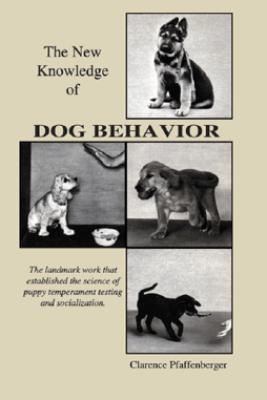 NEW KNOWLEDGE OF DOG BEHAVIOR - Clarence Pfaffenberger