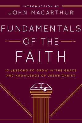Fundamentals of the Faith - Grace Community Church & John MacArthur