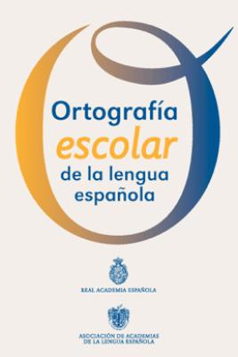 Ortografía escolar de la lengua española - Real Academia Española