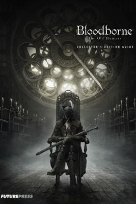 Bloodborne The Old Hunters Collector's Edition Guide - Future Press