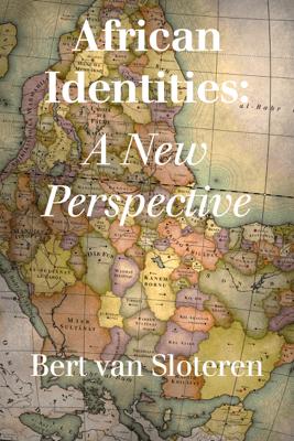 African Identities: a New Perspective - Bert van Sloteren
