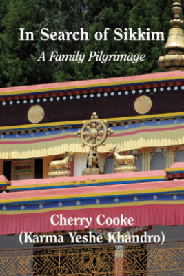 In Search of Sikkim: a Family Pilgrimage - Cherry Cooke