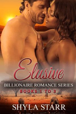 Elusive Billionaire Romance Series - Books 1 to 3 - Shyla Starr