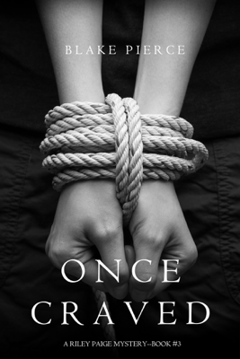 Once Craved (a Riley Paige Mystery—Book 3) - Blake Pierce
