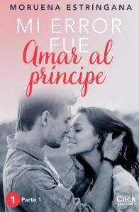 Mi error fue amar al príncipe. Parte I - Moruena Estríngana pdf download