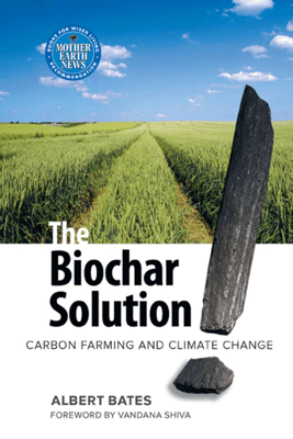 The Biochar Solution - Albert K. Bates