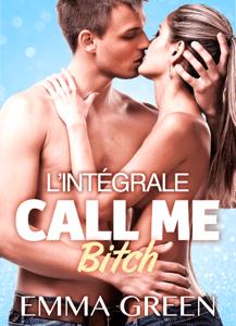 Call me Bitch - L'intégrale - Emma Green pdf download